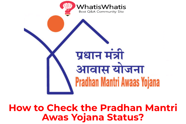 How to Check the Pradhan Mantri Awas Yojana Status?