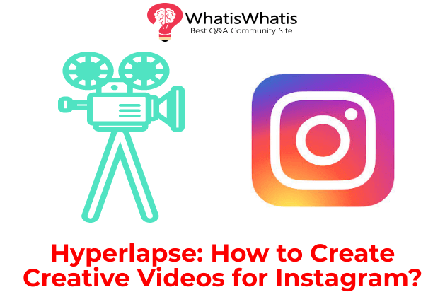 Hyperlapse: How to Create Creative Videos for Instagram?