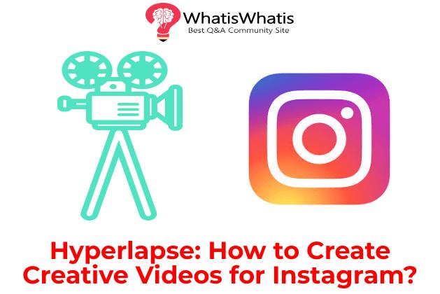 Hyperlapse: How to Create Creative Videos for Instagram?