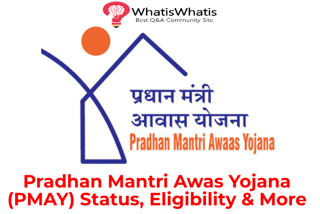 What is Pradhan Mantri Awas Yojana (PMAY): Eligibility Criteria and Status?