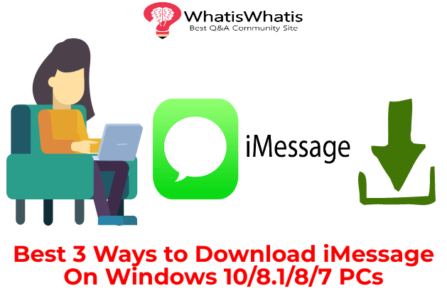 Best 3 Ways to Download iMessage On Windows 10/8.1/8/7 PCs