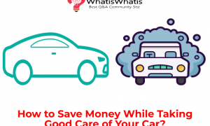 How to Save Money While Taking Good Care of Your Car?