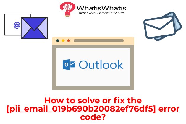 How to solve or fix the [pii_email_019b690b20082ef76df5] error code?