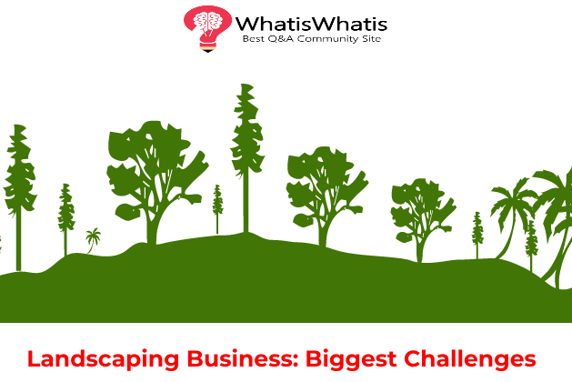 Landscaping Business: Biggest Challenges