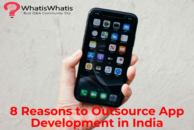 8 Reasons to Outsource App Development in India