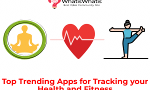 Top Trending Apps for Tracking your Health and Fitness