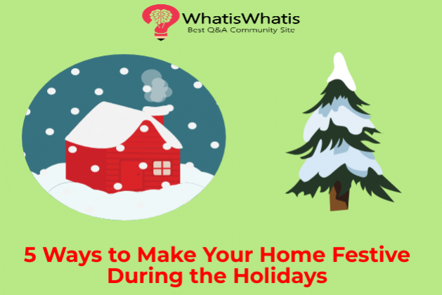 5 Ways to Make Your Home Festive During the Holidays