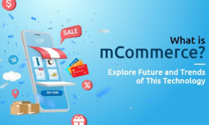 What is mCommerce: Future and Trends of This Technology?