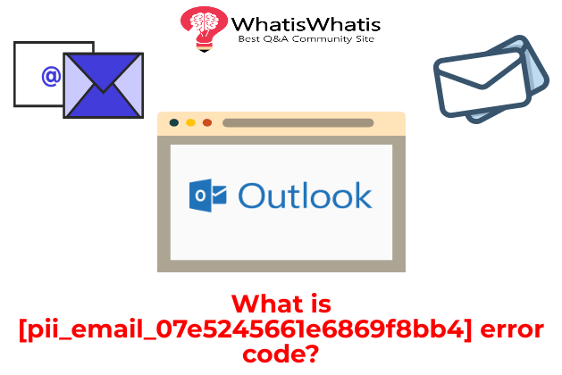 What is [pii_email_07e5245661e6869f8bb4] error code?