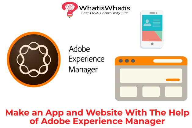 Make an App and Website with the help of Adobe Experience Manager(AEM)