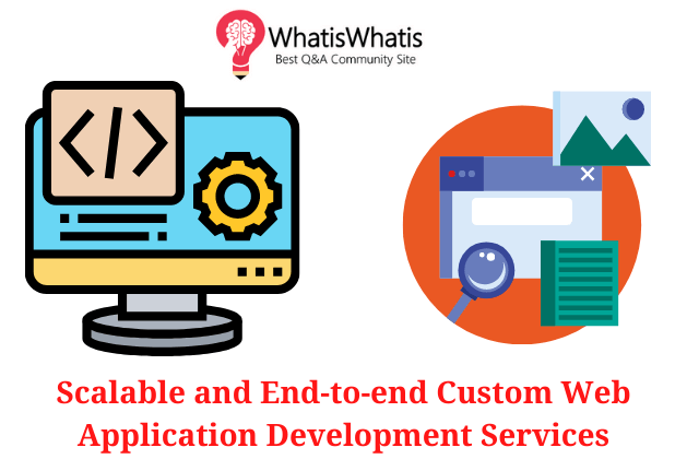 Scalable and End-to-end Custom Web Application Development Services
