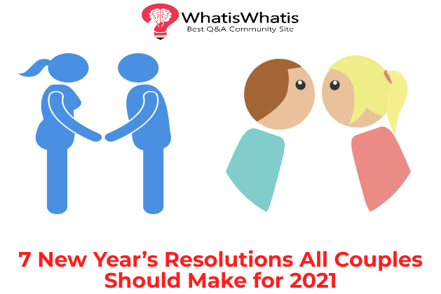7 New Year's Resolutions All Couples Should Make for 2021