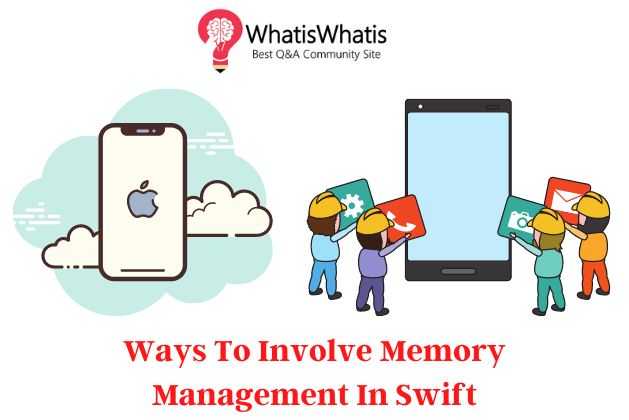 Ways To Involve Memory Management In Swift