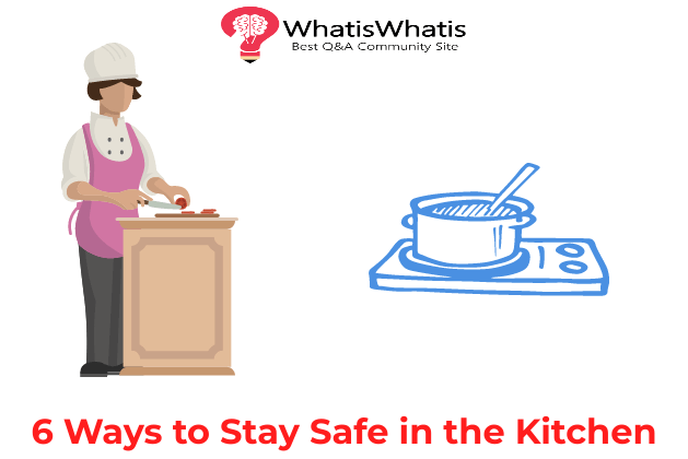 6 Ways To Stay Safe in the Kitchen