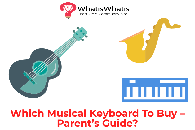 Which Musical Keyboard To Buy – Parent's Guide?