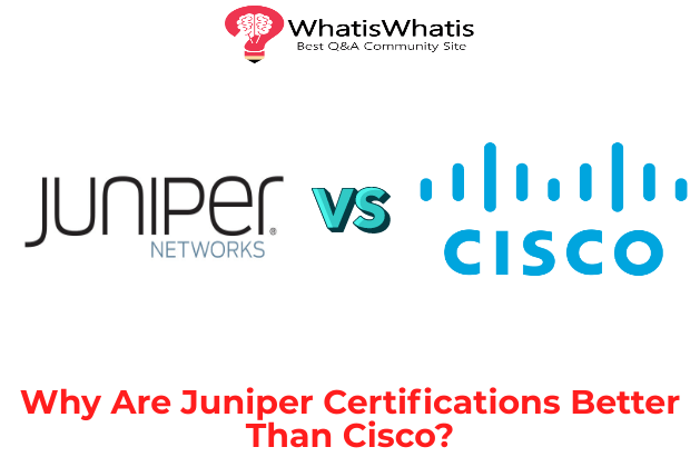Why Are Juniper Certifications Better Than Cisco?