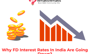 Why FD Interest Rates In India Are Going Down?