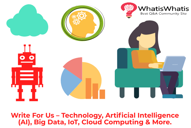 Write For Us – Technology, Artificial Intelligence (AI), Big Data, IoT, Cloud Computing & More.