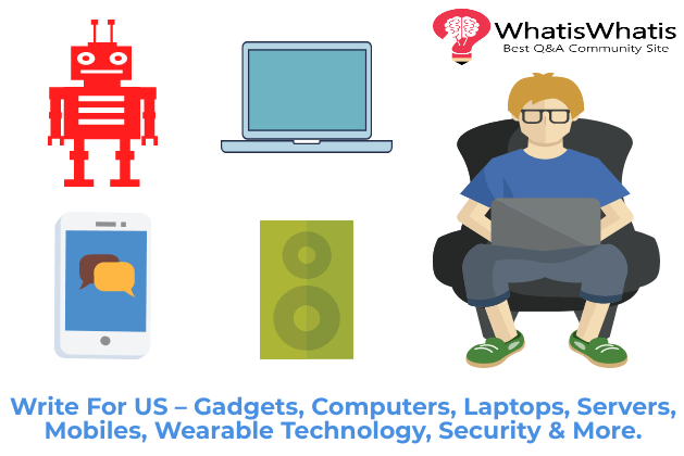 Write For US – Gadgets, Computers, Laptops, Servers, Mobiles, Wearable Technology, Security & More.