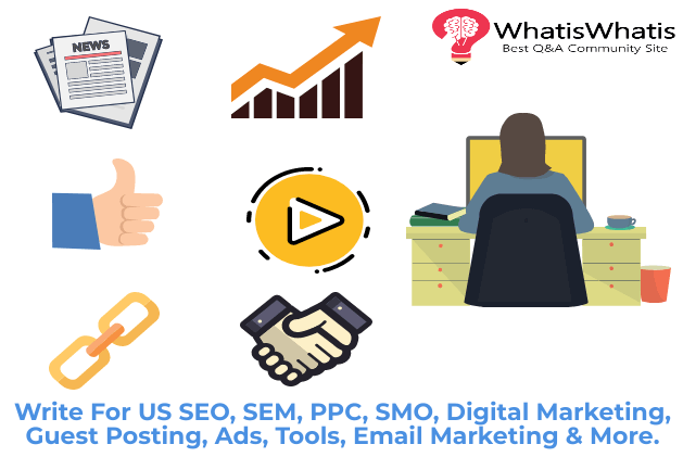 Write For US  SEO, SEM, PPC, SMO, Digital Marketing, Guest Posting, Ads, Tools, Email Marketing & More.