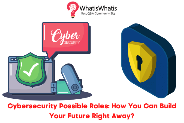 Cybersecurity Possible Roles: How You Can Build Your Future Right Away