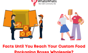 Don't Waste Time- 8 Facts Until You Reach Your Custom Food Packaging Boxes Wholesale?
