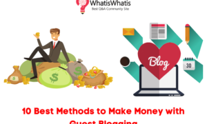 10 Best Methods to Make Money with Guest Blogging