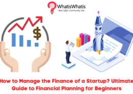 How to Manage the Finance of a Startup? Ultimate Guide to Financial Planning for Beginners