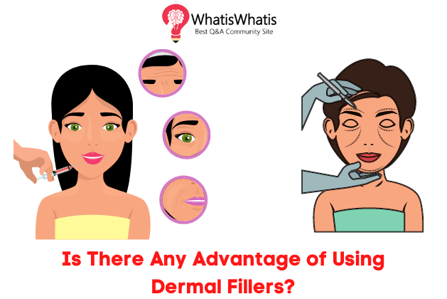 Is There Any Advantage of Using Dermal Fillers?