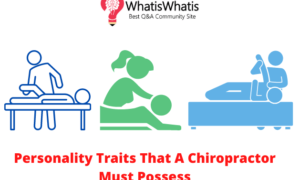 Personality Traits That A Chiropractor Must Possess