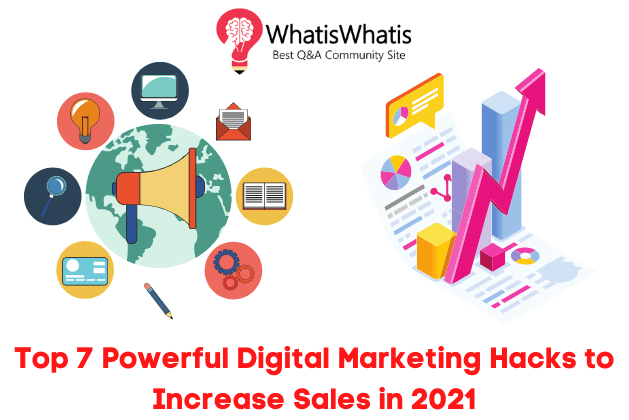 Top 7 Powerful Digital Marketing Hacks to Increase Sales in 2021