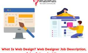 What Is Web Design? Web Designer Job Description, Jobs, Salary And More