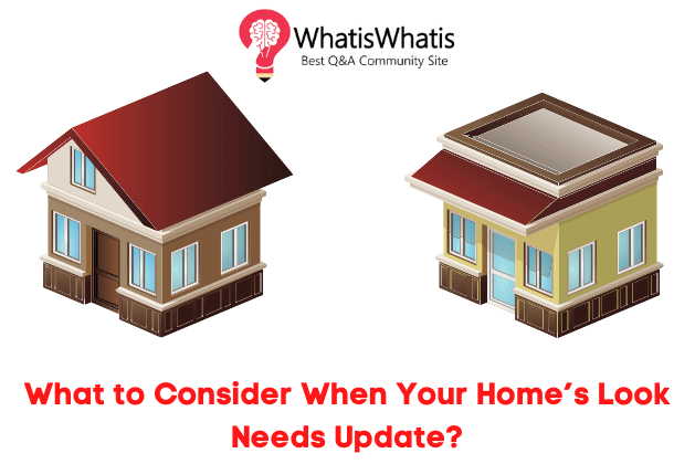What to Consider When Your Home's Look Needs Update?