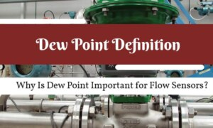 Why Is Dew Point Important for Flow Sensors?