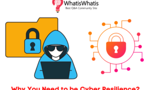 Why You Need to be Cyber Resilience?