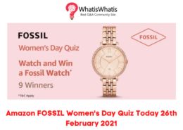 Amazon FOSSIL Women's Day Quiz Today 26th February 2021