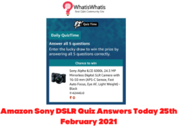 Amazon Sony DSLR Quiz Answers Today 25th February 2021