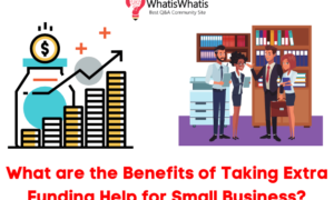 What are the Benefits of Taking Extra Funding Loan Help for Small Business?