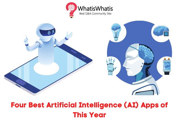Four Best Artificial Intelligence (AI) Apps of This Year