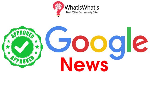 Google News Approved Website - WhatisWhatis