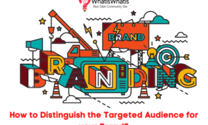 How To Distinguish the Targeted Audience for your Brand?