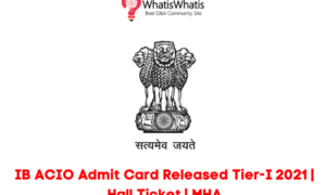 IB ACIO Admit Card Released Tier-I 2021 | Hall Ticket | MHA