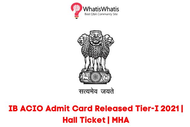 IB ACIO Admit Card Released Tier-I 2021 | Hall Ticket | MHA