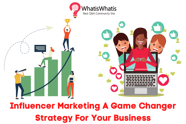 Influencer Marketing A Game Changer Strategy For Your Business