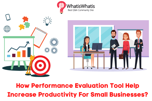 How Performance Evaluation Tool Help Increase Productivity For Small Businesses?