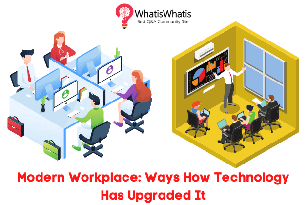 Modern Workplace: Ways How Technology Has Upgraded It