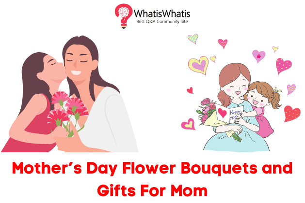 Mothers Day: Flower Bouquet and Gifts For Mom