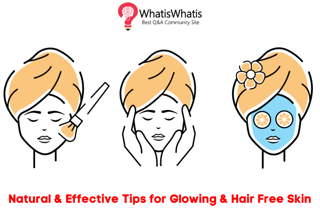 Natural Effective Tips for Glowing & Hair Free Skin