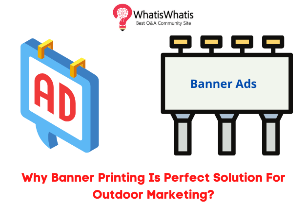 Why Banner Printing Is Perfect Solution For Outdoor Marketing?