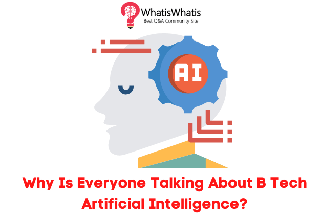 Why Is Everyone Talking About B Tech Artificial Intelligence?